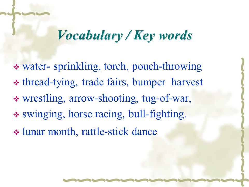 Vocabulary / Key words  water- sprinkling, torch, pouch-throwing  thread-tying, trade fairs, bumper harvest  wrestling, arrow-shooting, tug-of-war,