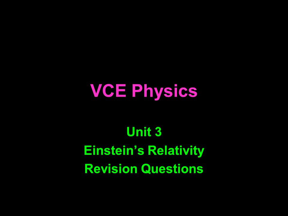 Einstein's Relativity Revision Question Type: Val, Pat and Bruce are discussing the meaning of Einstein's famous equation E = mc 2, when applied to an electron with mass m.