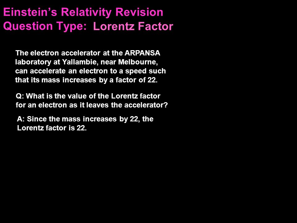 Einstein's Relativity Revision Question Type: The electron accelerator at the ARPANSA laboratory at Yallambie, near Melbourne, can accelerate an electron to a speed such that its mass increases by a factor of 22.