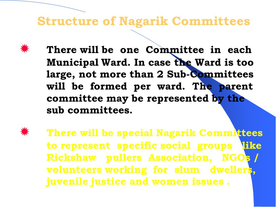 Structure of Nagarik Committees  There will be one Committee in each Municipal Ward.