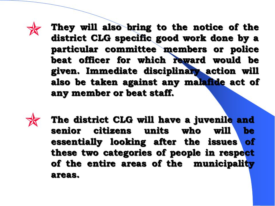 They will also bring to the notice of the district CLG specific good work done by a particular committee members or police beat officer for which reward would be given.