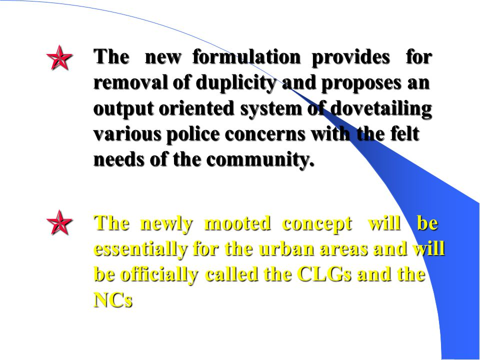 Opportunity : - 1) To make the community work as a force multiplier, multiplier, 2) Enhance the information base for the police, 3) Bringing down the crime rate, 4) Make community realise the difficulties of police, of police, 5) Promotion of national security concerns.