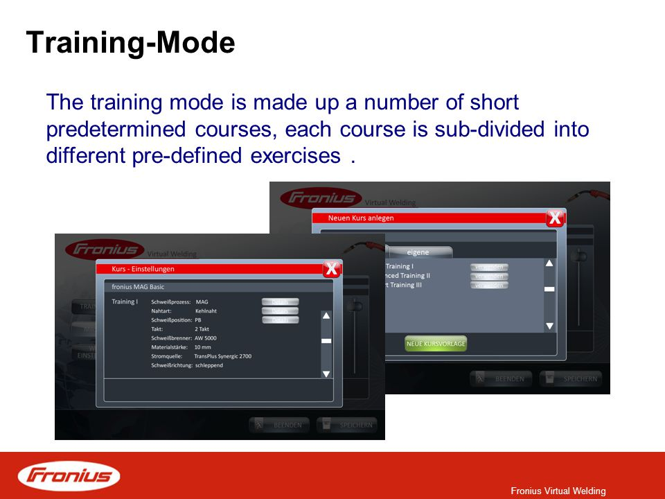 Fronius Virtual Welding Training-Mode The training mode is made up a number of short predetermined courses, each course is sub-divided into different pre-defined exercises.