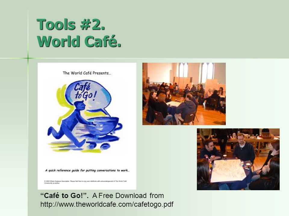 Tools #2. World Café. Café to Go! . A Free Download from http://www.theworldcafe.com/cafetogo.pdf