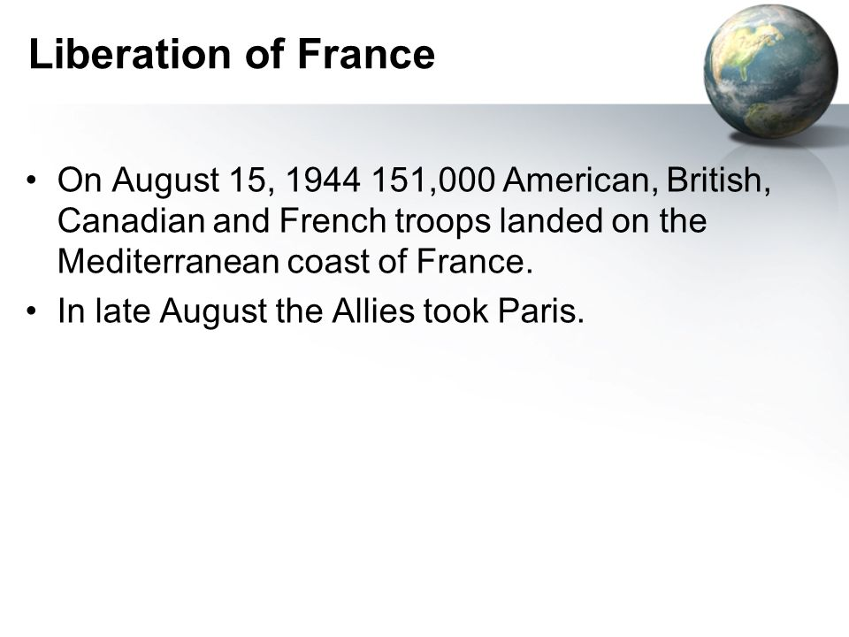 Liberation of France On August 15, 1944 151,000 American, British, Canadian and French troops landed on the Mediterranean coast of France.