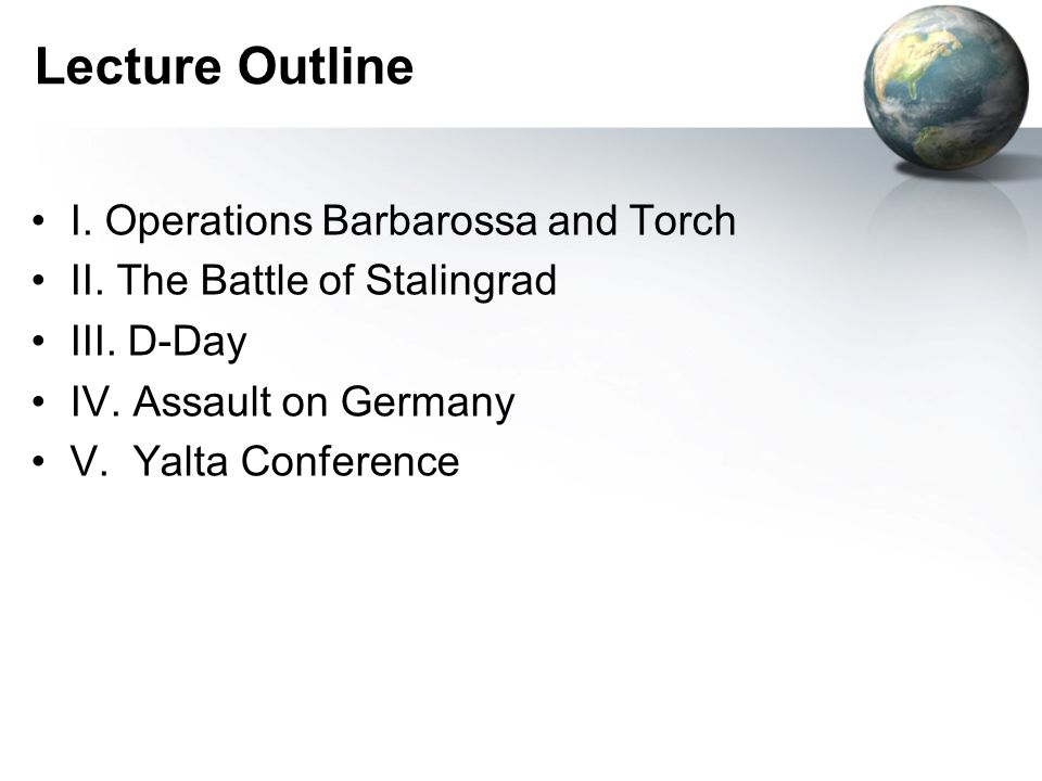 Lecture Outline I.Operations Barbarossa and Torch II.
