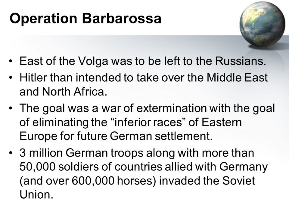 Operation Barbarossa East of the Volga was to be left to the Russians.