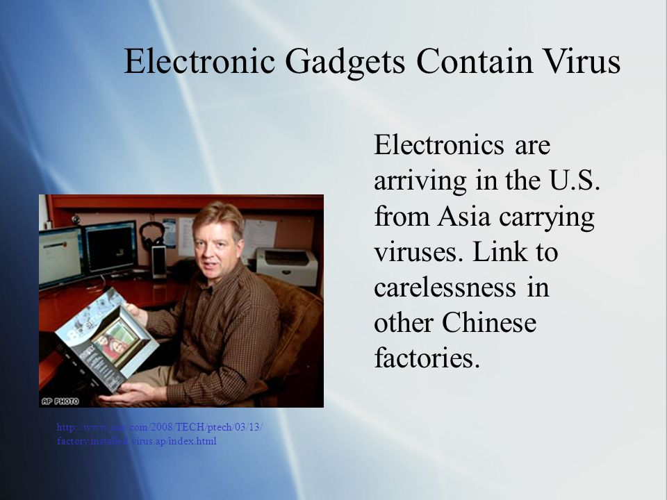 Electronic Gadgets Contain Virus Electronics are arriving in the U.S. from Asia carrying viruses. Link to carelessness in other Chinese factories. htt