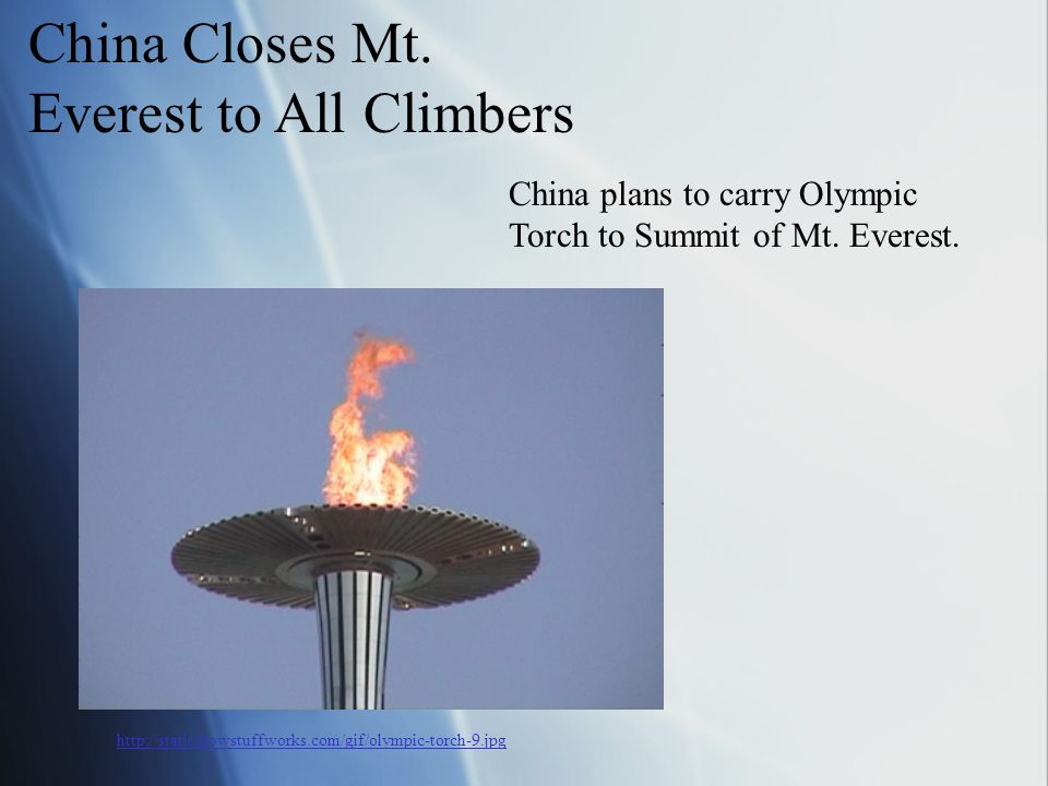China Closes Mt. Everest to All Climbers China plans to carry Olympic Torch to Summit of Mt.