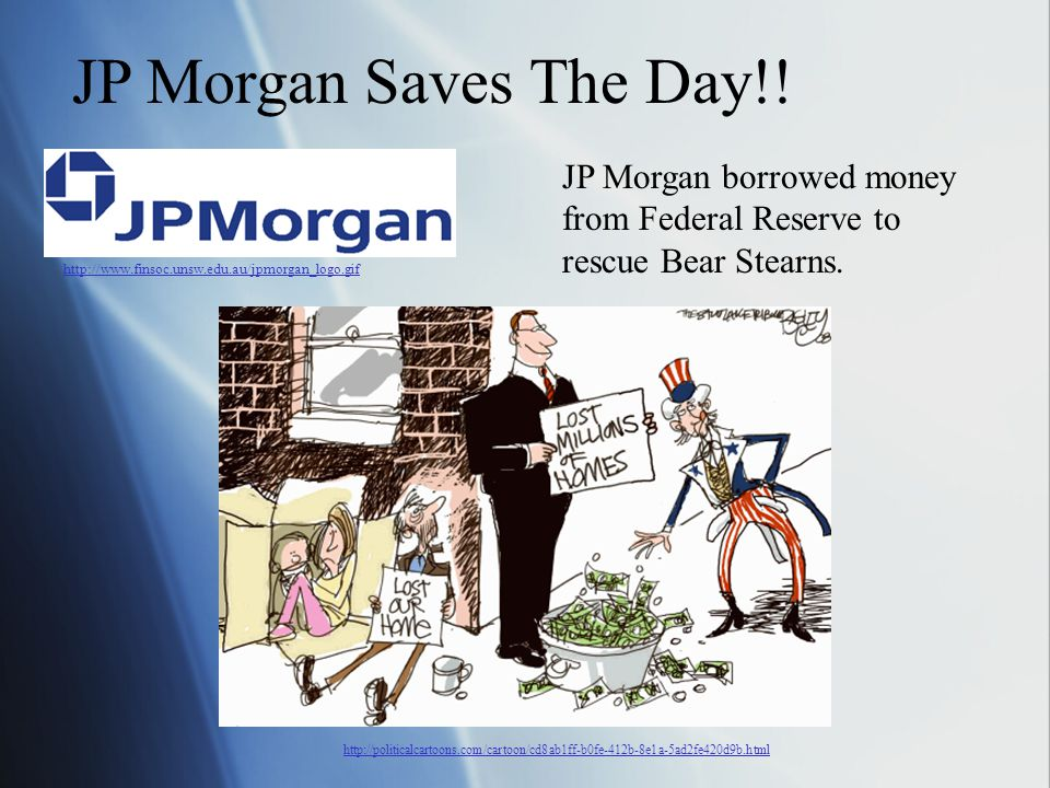 JP Morgan Saves The Day!! http://politicalcartoons.com/cartoon/cd8ab1ff-b0fe-412b-8e1a-5ad2fe420d9b.html http://www.finsoc.unsw.edu.au/jpmorgan_logo.g