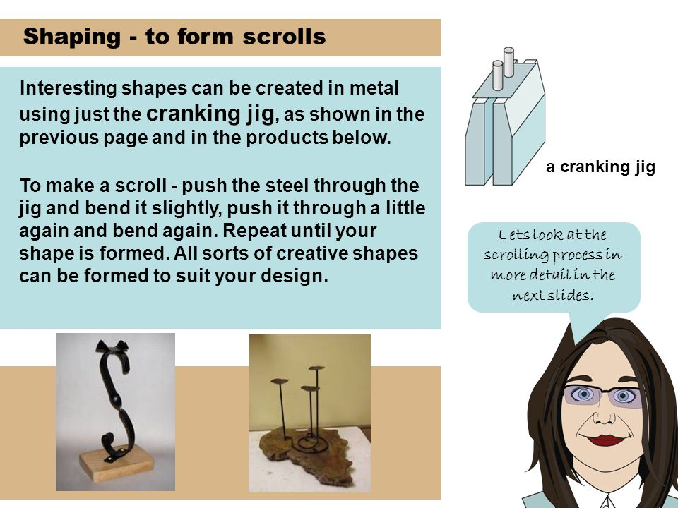 Shaping - to form scrolls Lets look at the scrolling process in more detail in the next slides.