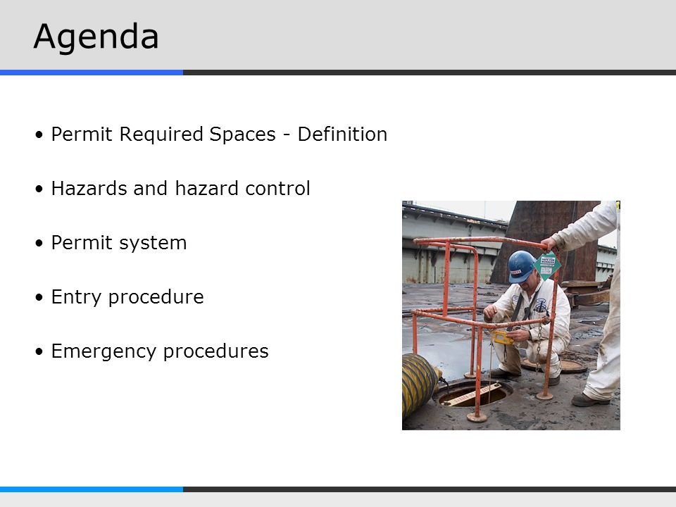 Agenda Permit Required Spaces - Definition Hazards and hazard control Permit system Entry procedure Emergency procedures