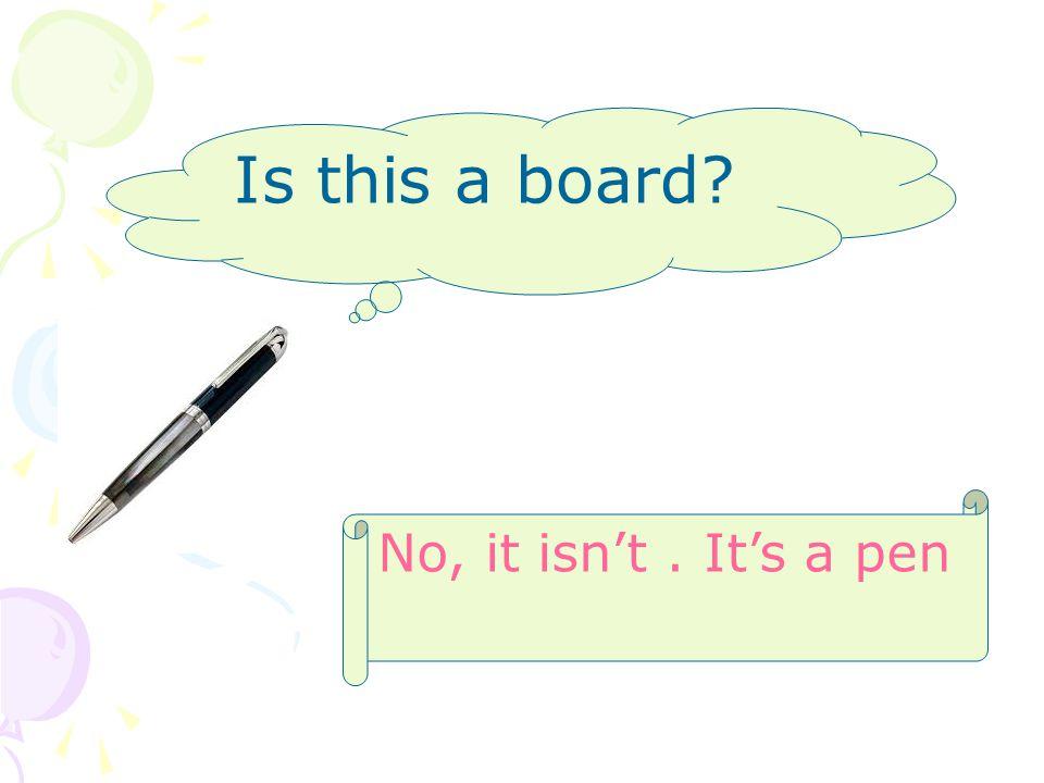 Is this a board No, it isn't. It's a pen