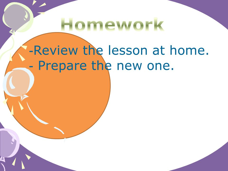 - Review the lesson at home. - Prepare the new one.