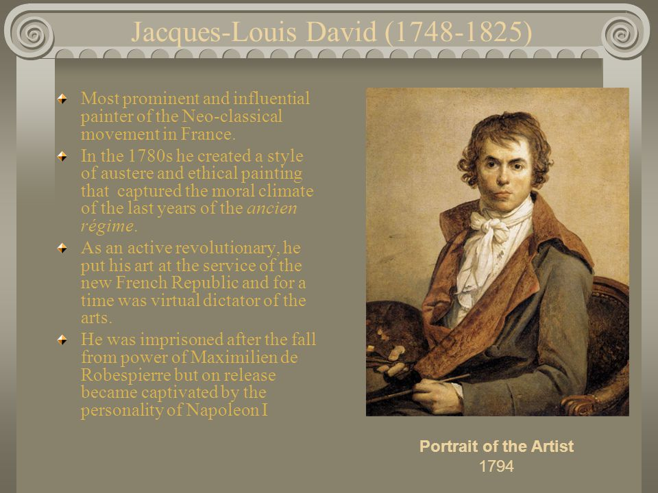 Jacques-Louis David (1748-1825) Most prominent and influential painter of the Neo-classical movement in France.