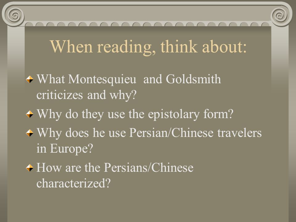 When reading, think about: What Montesquieu and Goldsmith criticizes and why.