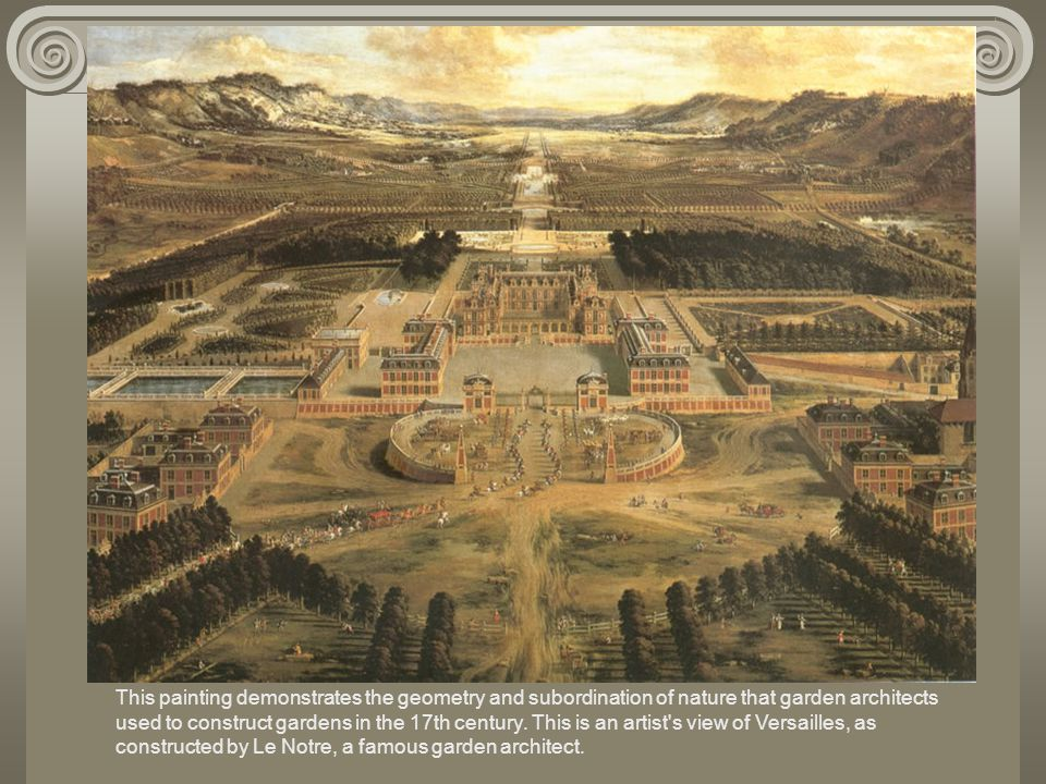 This painting demonstrates the geometry and subordination of nature that garden architects used to construct gardens in the 17th century.