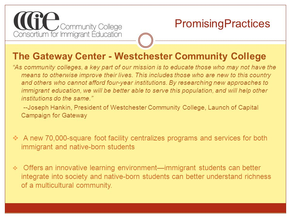 PromisingPractices The Gateway Center - Westchester Community College As community colleges, a key part of our mission is to educate those who may not have the means to otherwise improve their lives.