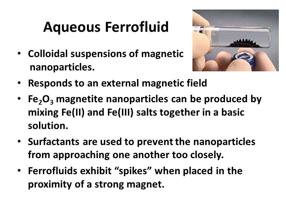 Aqueous Ferrofluid Colloidal suspensions of magnetic nanoparticles.