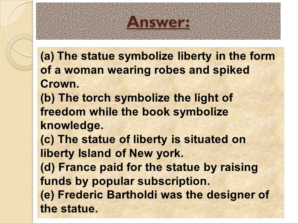 Answer: (a)The statue symbolize liberty in the form of a woman wearing robes and spiked Crown.
