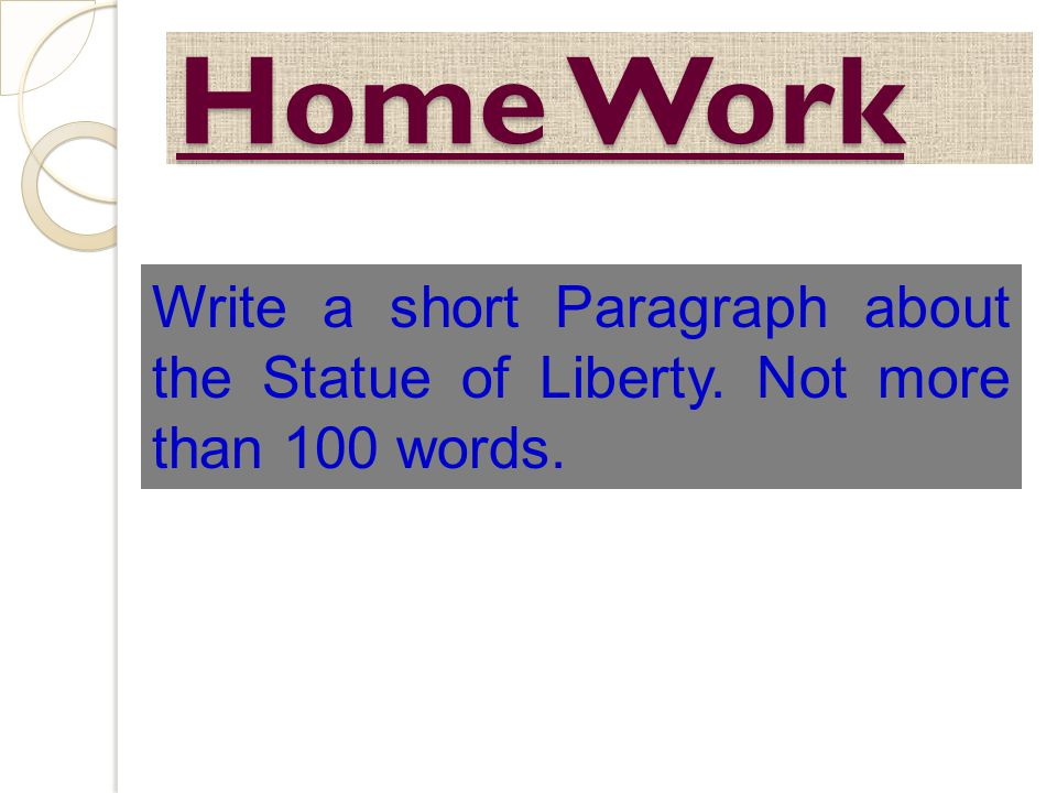 Home Work Write a short Paragraph about the Statue of Liberty. Not more than 100 words.
