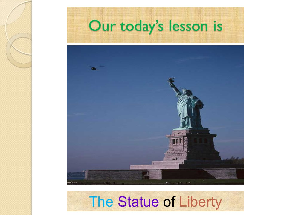 Our today's lesson is The Statue of Liberty