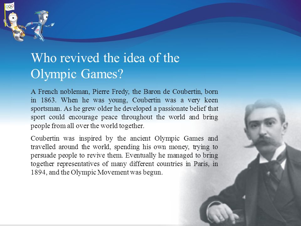 Who revived the idea of the Olympic Games.
