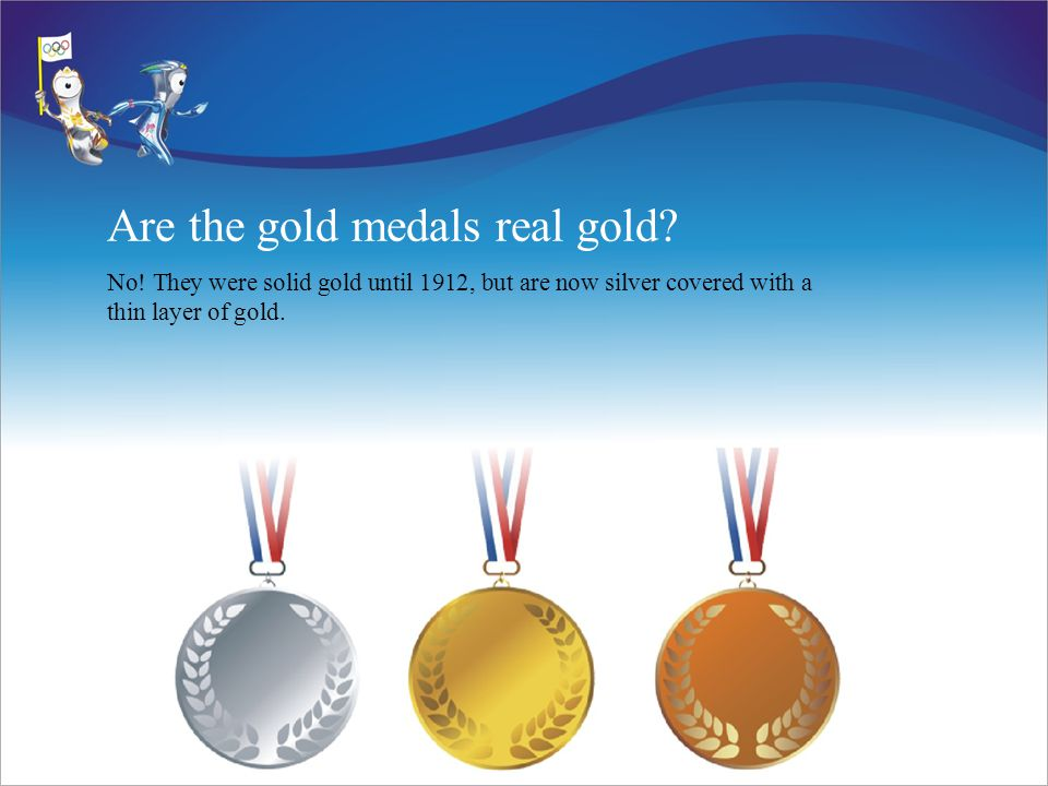 Are the gold medals real gold. No.