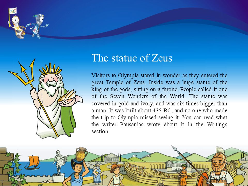 The statue of Zeus Visitors to Olympia stared in wonder as they entered the great Temple of Zeus.