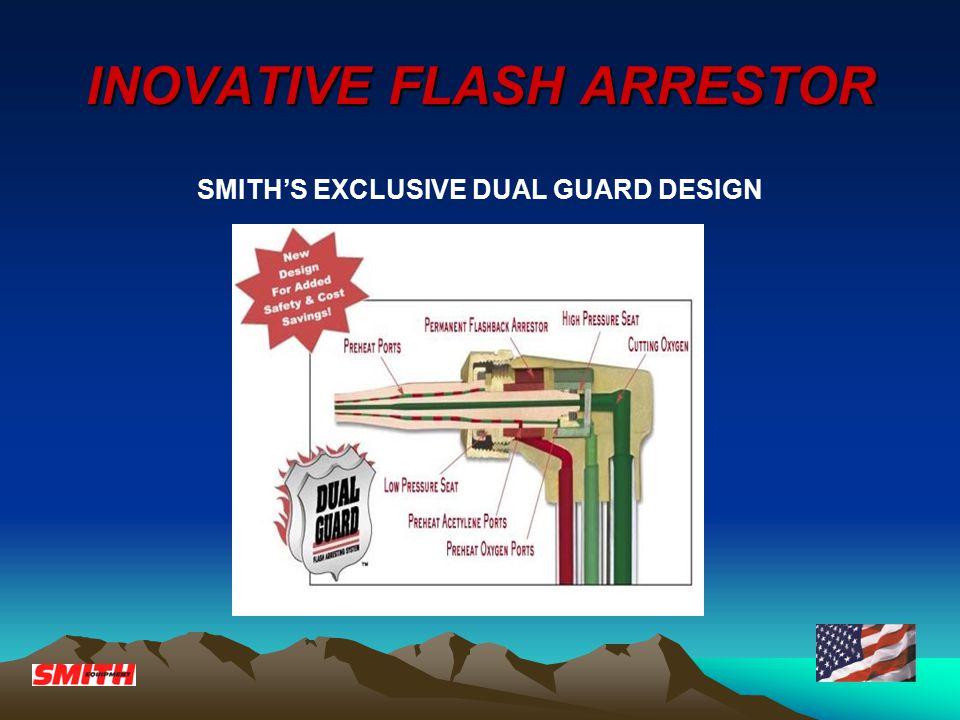 INOVATIVE FLASH ARRESTOR SMITH'S EXCLUSIVE DUAL GUARD DESIGN