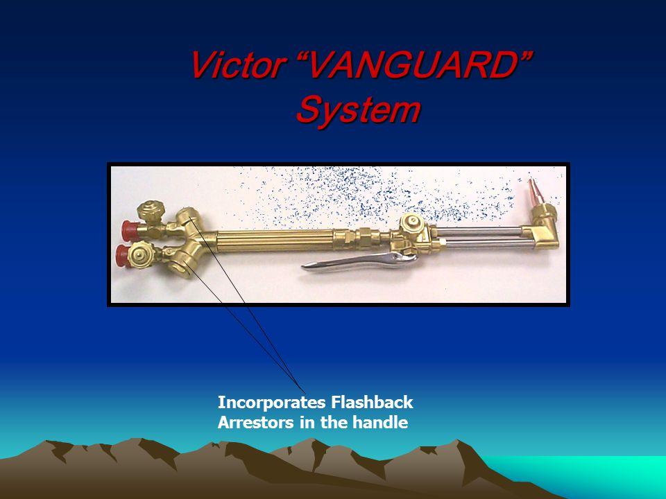 "Victor ""VANGUARD"" System Incorporates Flashback Arrestors in the handle"
