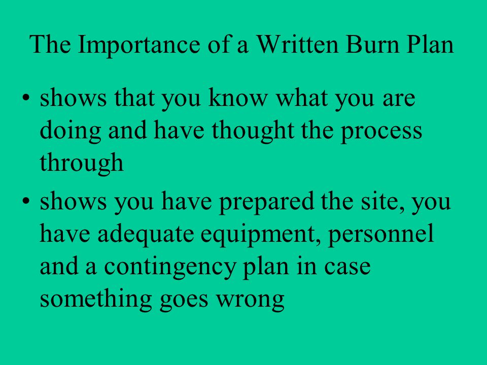Why Do I Need a Written Plan.It's a record of what your objectives are for the fire.