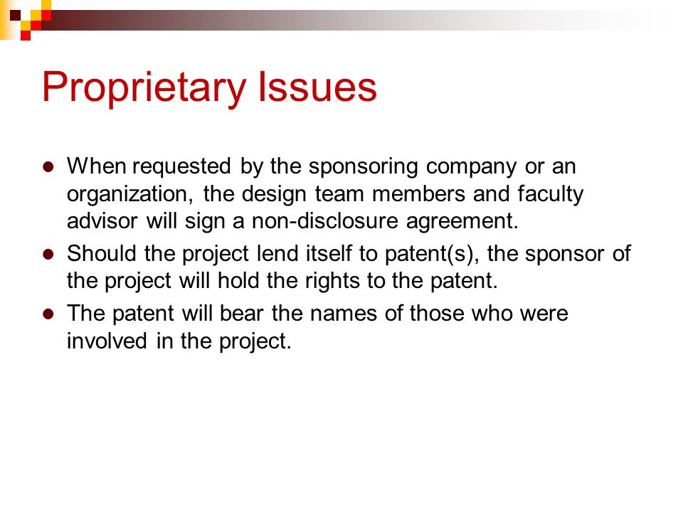 Proprietary Issues When requested by the sponsoring company or an organization, the design team members and faculty advisor will sign a non-disclosure agreement.