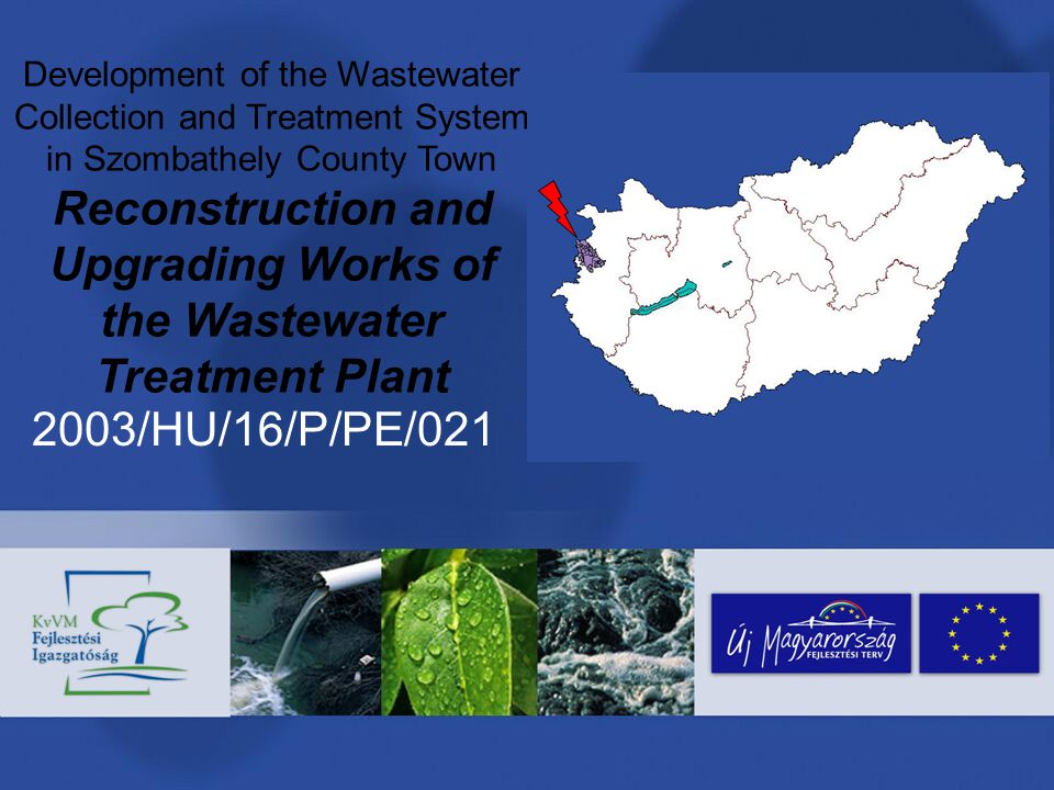 2003/HU/16/P/PE/021 – Szombathely Reconstruction and Upgrading works of the Sewage Treatment Plant Implementation of the Project Signing the Financing Memorandum, tasks of the contracting Tasks of the Project Implementation The Public Procurement Procedure and its phases Implementation Financial implementation Monitoring – checking – evaluation Completion of the Project