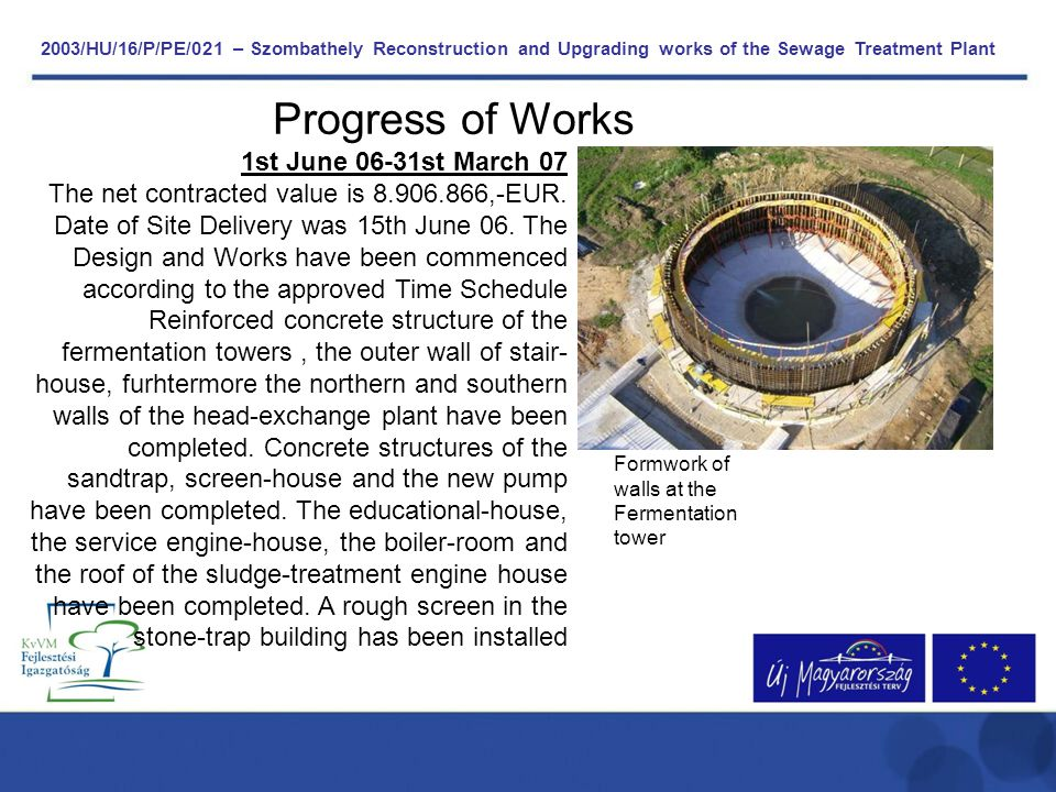 2003/HU/16/P/PE/021 – Szombathely Reconstruction and Upgrading works of the Sewage Treatment Plant Progress of Works 1st June 06-31st March 07 The net