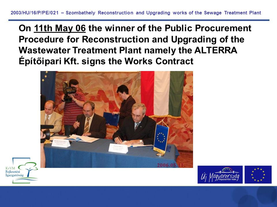 On 14th October 08, in presence of Danuta Hübner, as the Comissioner responsible for Regional Policy of European Comission, Gordon Bajnai the Minister of National Development and Economy, furhermore, Imre Szabó, the Minister of Environment and Water, the solemn act of Taking Over has been made