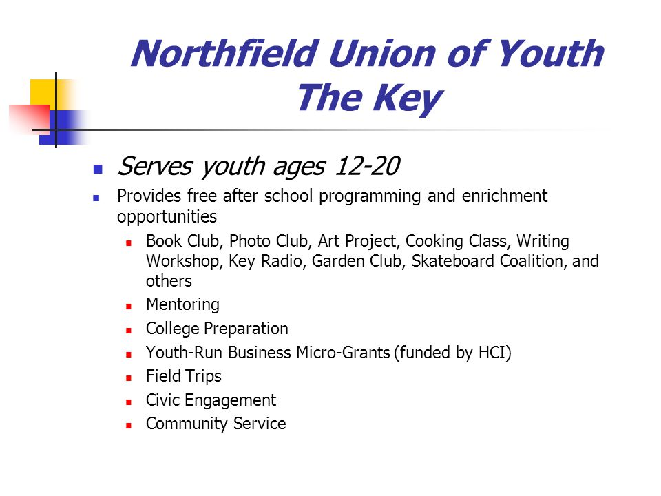 Northfield Union of Youth The Key Serves youth ages 12-20 Provides free after school programming and enrichment opportunities Book Club, Photo Club, A