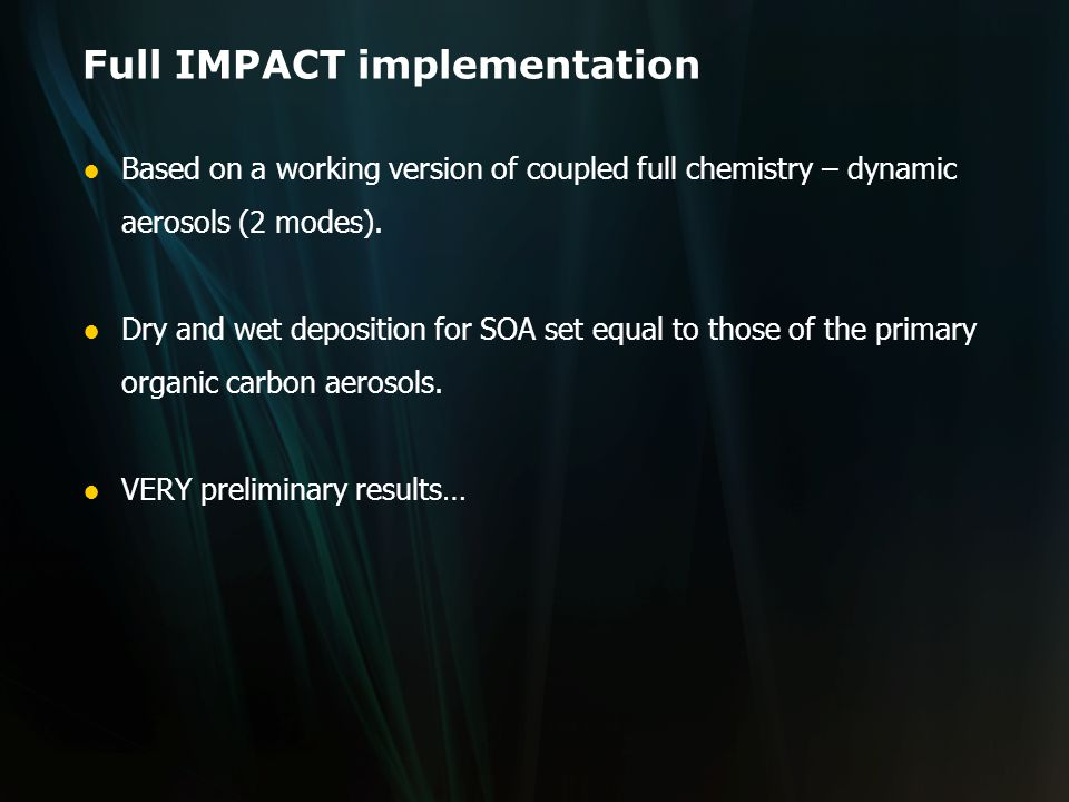 Full IMPACT implementation ●Based on a working version of coupled full chemistry – dynamic aerosols (2 modes).