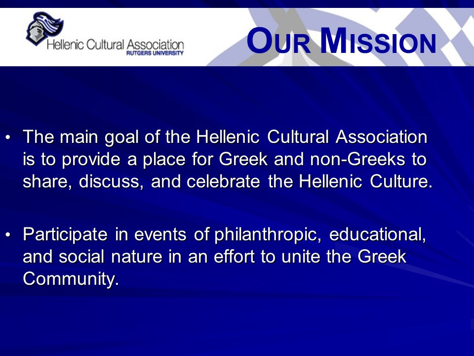 The main goal of the Hellenic Cultural Association is to provide a place for Greek and non-Greeks to share, discuss, and celebrate the Hellenic Culture.