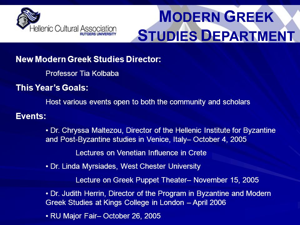 M ODERN G REEK S TUDIES D EPARTMENT New Modern Greek Studies Director: Professor Tia Kolbaba This Year's Goals: Host various events open to both the community and scholars Events: Dr.