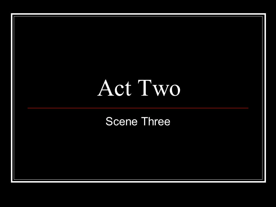 Act Two Scene Three