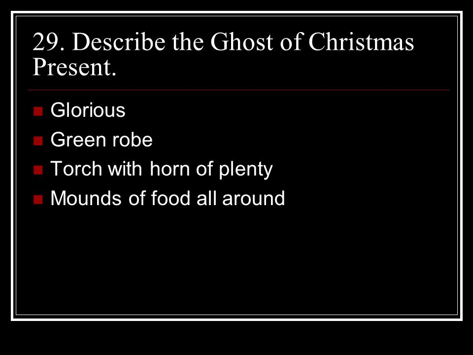 29. Describe the Ghost of Christmas Present.
