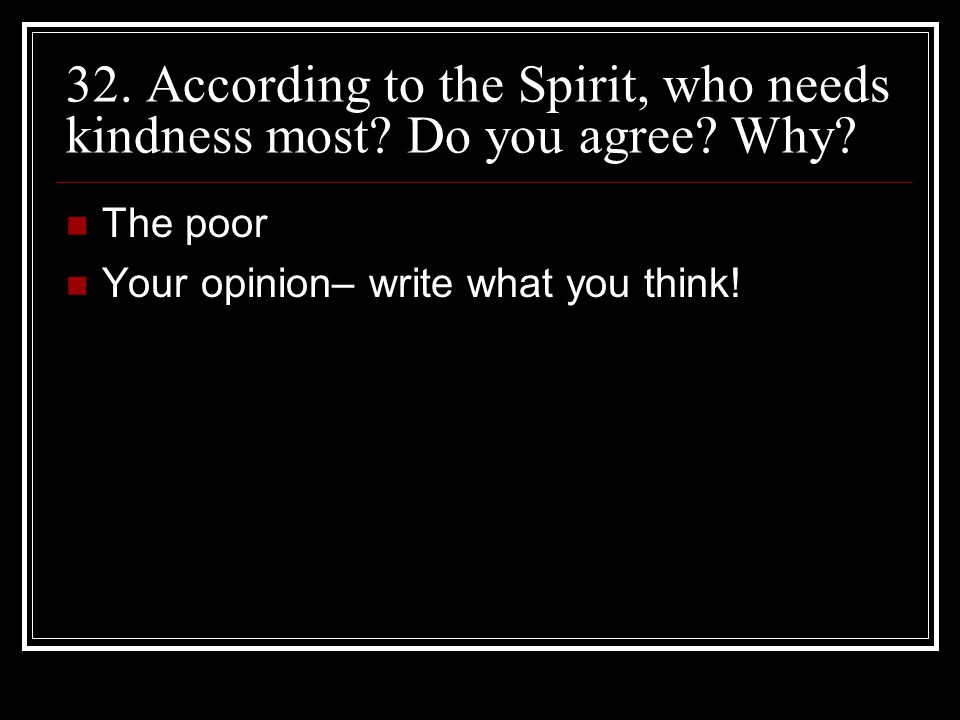 32. According to the Spirit, who needs kindness most.