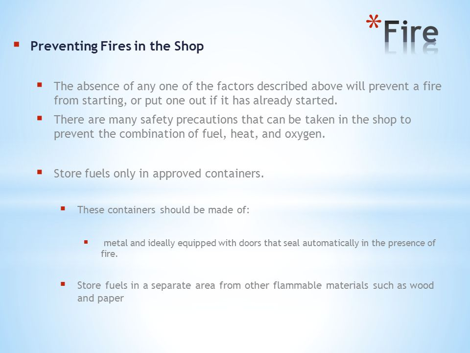  Preventing Fires in the Shop  The absence of any one of the factors described above will prevent a fire from starting, or put one out if it has already started.