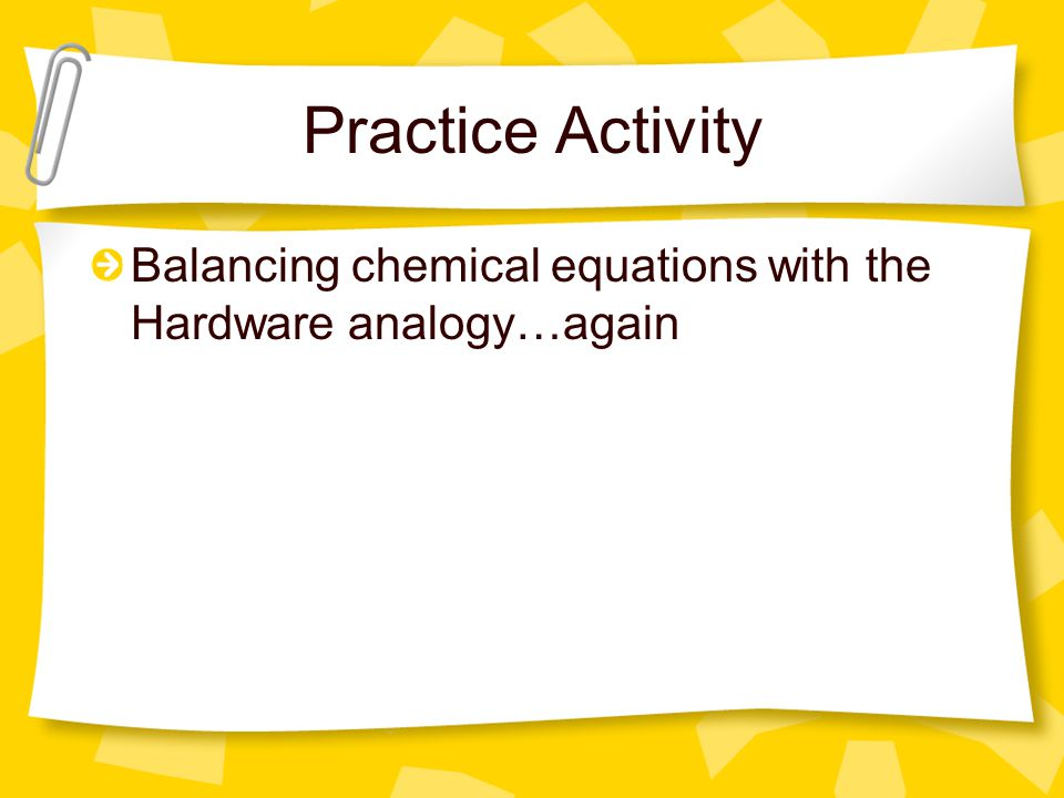 Practice Activity Balancing chemical equations with the Hardware analogy…again