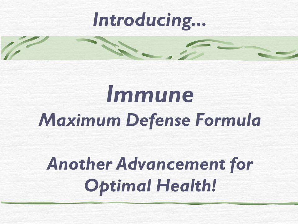 Introducing... Immune Maximum Defense Formula Another Advancement for Optimal Health!