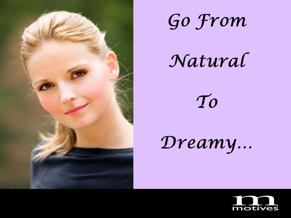 MotivesDream2007 Go From Natural To Dreamy…