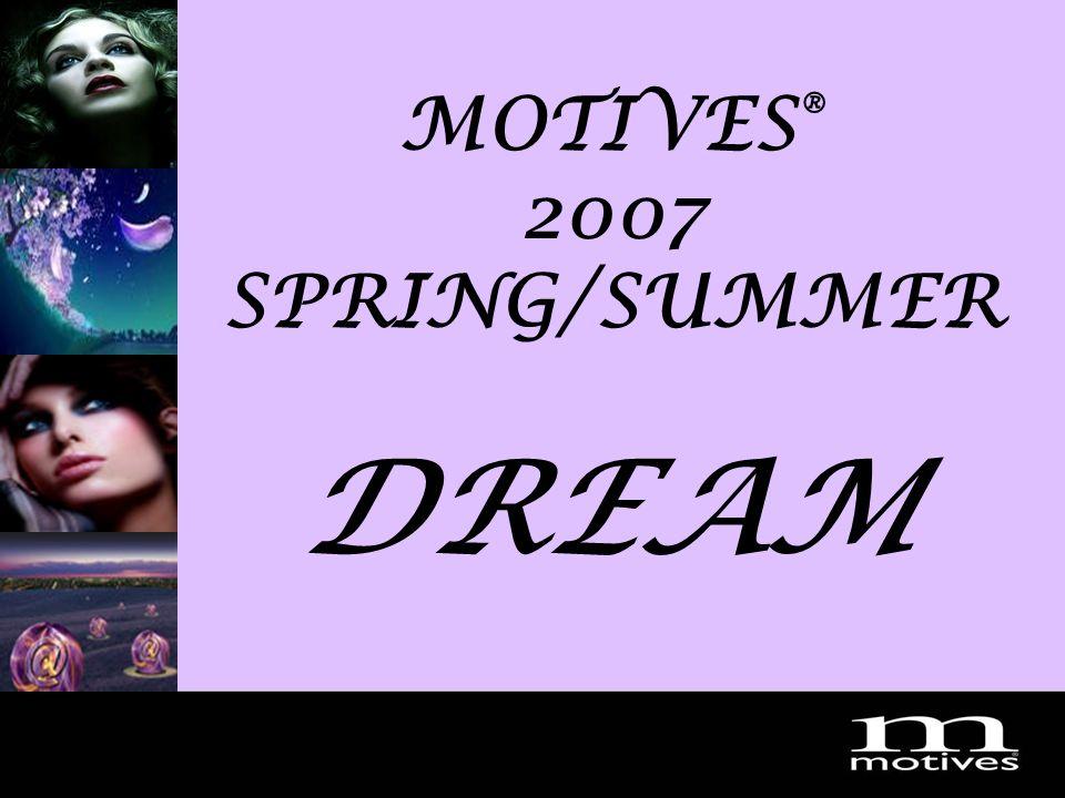 MotivesDream2007 MOTIVES ® 2007 SPRING/SUMMER DREAM