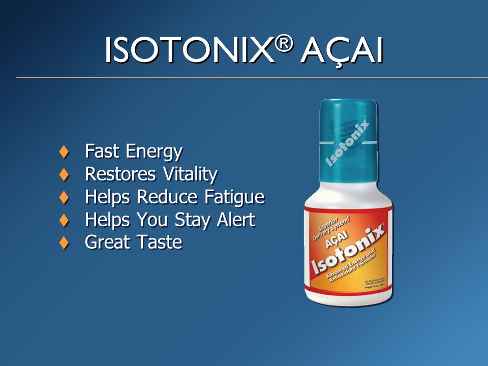  Fast Energy  Restores Vitality  Helps Reduce Fatigue  Helps You Stay Alert  Great Taste  Fast Energy  Restores Vitality  Helps Reduce Fatigue  Helps You Stay Alert  Great Taste ISOTONIX ® AÇAI