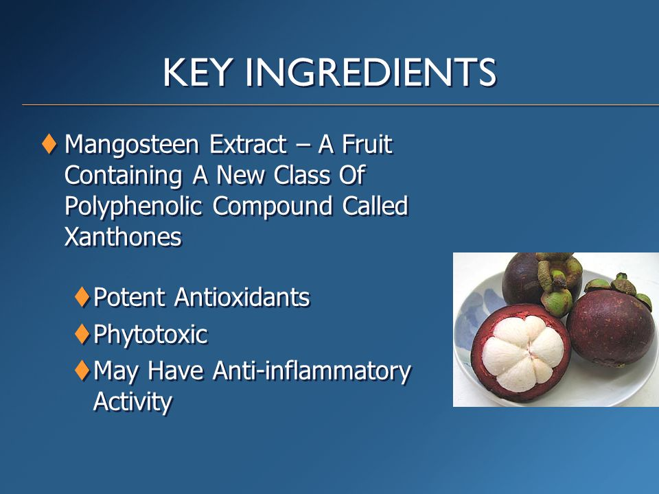 KEY INGREDIENTS  Mangosteen Extract – A Fruit Containing A New Class Of Polyphenolic Compound Called Xanthones  Potent Antioxidants  Phytotoxic  May Have Anti-inflammatory Activity  Mangosteen Extract – A Fruit Containing A New Class Of Polyphenolic Compound Called Xanthones  Potent Antioxidants  Phytotoxic  May Have Anti-inflammatory Activity